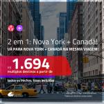 Promoção de Passagens 2 em 1 – <b>NOVA YORK + CANADÁ: Montreal, Vancouver, Quebec ou Toronto</b> a partir de R$ 1.694, todos os trechos, c/ taxas!