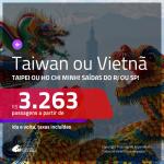 Passagens para <b>TAIWAN: Taipei; VIETNÃ: Ho Chi Minh</b>! A partir de R$ 3.263, ida e volta, c/ taxas!