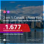 Promoção de Passagens 2 em 1 – <b>CANADÁ + NOVA YORK</b>! A partir de R$ 1.677, todos os trechos, c/ taxas!