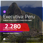 Passagens em <b>CLASSE EXECUTIVA</b> para o <b>PERU: Cusco ou Lima</b>! A partir de R$ 2.280, ida e volta, c/ taxas!