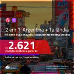 Promoção de Passagens 2 em 1 – <b>ARGENTINA: Buenos Aires + TAILÂNDIA: Bangkok</b>! A partir de R$ 2.621, todos os trechos, c/ taxas!