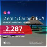 Promoção de Passagens 2 em 1 para o <b>CARIBE + EUA</b>! Escolha entre: Curaçao ou Cozumel + Miami! A partir de R$ 2.287, todos os trechos, c/ taxas!