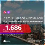 Promoção de Passagens 2 em 1 – <b>CANADÁ + NOVA YORK</b>! A partir de R$ 1.686, todos os trechos, c/ taxas!
