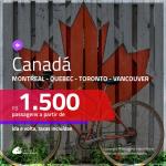CONTINUA! Promoção de Passagens para o <b>CANADÁ: Montreal, Quebec, Toronto ou Vancouver</b>! A partir de R$ 1.500, ida e volta, c/ taxas!