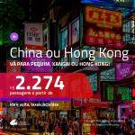 Promoção de Passagens para a <b>CHINA: Pequim, Xangai ou HONG KONG</b>! A partir de R$ 2.274, ida e volta, c/ taxas!