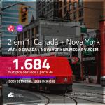 Promoção de Passagens 2 em 1 – <b>CANADÁ + NOVA YORK</b>! A partir de R$ 1.684, todos os trechos, c/ taxas!