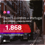 Promoção de Passagens 2 em 1 – <b>LONDRES + PORTUGAL: Lisboa ou Porto</b>! A partir de R$ 1.868, todos os trechos, c/ taxas!