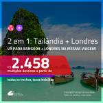 Promoção de Passagens 2 em 1 – <b>TAILÂNDIA: Bangkok + 1 dia em Londres</b> a partir de R$ 2.458, todos os trechos, c/ taxas!