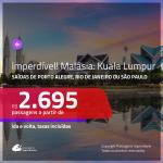 Imperdível!!! Promoção de Passagens para a <b>MALÁSIA: Kuala Lumpur</b>! A partir de R$ 2.695, ida e volta, c/ taxas!