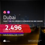 Promoção de Passagens para <b>DUBAI</b> ficando 1 dia em Londres a partir de R$ 2.496, ida e volta, c/ taxas!