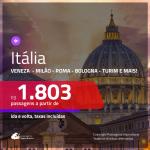 Promoção de Passagens para a <b>ITÁLIA: Bologna, Florença, Milão, Nápoles, Roma, Turim, Veneza ou Verona</b>! A partir de R$ 1.803, ida e volta, c/ taxas!