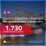 Promoção de Passagens 2 em 1 – <b>ESPANHA: Barcelona, Madri + PORTUGAL: Lisboa, Porto</b>! A partir de R$ 1.730, todos os trechos, c/ taxas!