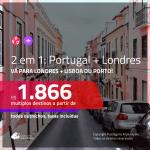 Promoção de Passagens 2 em 1 – <b>PORTUGAL: Lisboa ou Porto + LONDRES</b>! A partir de R$ 1.866, todos os trechos, c/ taxas!