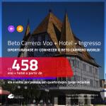 Promoção de <b>INGRESSO BETO CARRERO + PASSAGEM + HOTEL</b>! A partir de R$ 458, passagem + hotel + ingresso, c/ taxas!