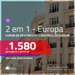 Promoção de Passagens 2 em 1 – <b>EUROPA</b>! A partir de R$ 1.580, todos os trechos, c/ taxas! Utilizando o CUPOM DE DESCONTO!!!