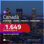 Promoção de Passagens para o <b>CANADÁ: Montreal, Quebec, Toronto ou Vancouver</b>! A partir de R$ 1.649, ida e volta, c/ taxas!