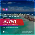 Promoção de Passagens 2 em 1 – <b>MALDIVAS: Male + LONDRES</b>! A partir de R$ 3.751, todos os trechos, c/ taxas!