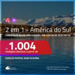 Promoção de Passagens 2 em 1 – <b>AMÉRICA DO SUL</b>! A partir de R$ 1.004, todos os trechos, c/ taxas, usando o CUPOM DE DESCONTO!
