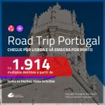 Road Trip <b>PORTUGAL</b>! Chegue por <b>LISBOA</b>, e vá embora por <b>PORTO</b>! A partir de R$ 1.914, todos os trechos, c/ taxas!