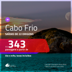 Promoção de Passagens para <b>CABO FRIO</b>! A partir de R$ 343, ida e volta, c/ taxas!
