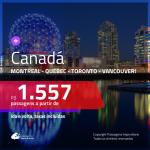 Promoção de Passagens para o <b>CANADÁ: Montreal, Quebec, Toronto ou Vancouver</b>! A partir de R$ 1.557, ida e volta, c/ taxas!