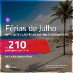 Aproveite as <b>FÉRIAS DE JULHO</b> com passagens para <b>PRAIAS BRASILEIRAS</b>! A partir de R$ 210, ida e volta, c/ taxas!