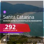 Promoção de Passagens para <b>SANTA CATARINA:</b> Florianópolis ou Navegantes! A partir de R$ 292, ida e volta, c/ taxas!