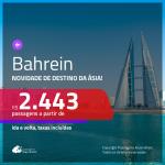 Promoção de Passagens para <b>BAHREIN, na Ásia</b>! A partir de R$ 2.443, ida e volta, c/ taxas!