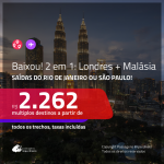 BAIXOU! Promoção de Passagens 2 em 1 – <b>LONDRES + MALÁSIA: Kuala Lumpur </b>! A partir de R$ 2.262, todos os trechos, c/ taxas!