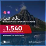 Promoção de Passagens para o <b>CANADÁ</b>! A partir de R$ 1.540, ida e volta, c/ taxas, usando o CUPOM DE DESCONTO!