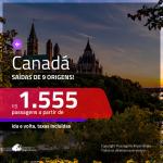 Promoção de Passagens para o <b>CANADÁ: Calgary, Edmonton, Kelowna, Montreal, Ottawa, Quebec, Toronto ou Vancouver</b>! A partir de R$ 1.555, ida e volta, c/ taxas!