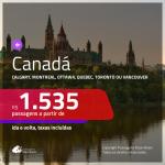 Promoção de Passagens para o <b>CANADÁ: Calgary, Montreal, Ottawa, Quebec, Toronto ou Vancouver</b>! A partir de R$ 1.535, ida e volta, c/ taxas!
