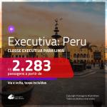 Passagens em <b>CLASSE EXECUTIVA</b> para o <b>PERU: Lima</b>! A partir de R$ 2.283, ida e volta, c/ taxas!