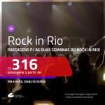 ROCK IN RIO!!! Promoção de Passagens para o <b>ROCK IN RIO</b>! A partir de R$ 316, ida e volta, c/ taxas!
