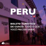 Boleto turístico de Cusco: tudo o que você precisa saber