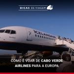 Cabo Verde Airlines: como é voar para a Europa com a TACV