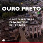 O que fazer em Ouro Preto: dicas para roteiros de 1 e 2 dias
