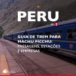 Guia de trem para Machu Picchu: passagens, estações e empresas