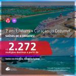 Promoção de Passagens 2 em 1 – <b>MIAMI + CURAÇAO ou COZUMEL</b>! A partir de R$ 2.272, todos os trechos, c/ taxas!