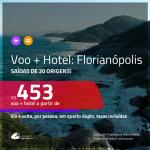 Promoção de <b>PASSAGEM + HOTEL</b> para <b>FLORIANÓPOLIS</b>! A partir de R$ 453, por pessoa, quarto duplo, c/ taxas!