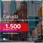 Promoção de Passagens para o <b>CANADÁ: Calgary, Montreal, Ottawa, Quebec, Toronto ou Vancouver</b>! A partir de R$ 1.500, ida e volta, c/ taxas!