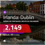 Promoção de Passagens para <b>IRLANDA: Dublin</b>! A partir de R$ 2.149, ida e volta, c/ taxas!