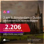 Promoção de Passagens 2 em 1 – <b>DUBLIN + AMSTERDAM</b>! A partir de R$ 2.206, todos os trechos, c/ taxas!