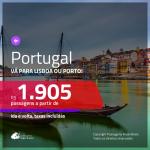 Promoção de Passagens para <b>PORTUGAL: Lisboa ou Porto</b>! A partir de R$ 1.905, ida e volta, c/ taxas!