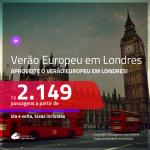 VERÃO EUROPEU!!! Promoção de Passagens para <b>LONDRES</b>, no período do Verão Europeu! A partir de R$ 2.149, ida e volta, c/ taxas!