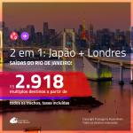 Promoção de Passagens 2 em 1 – <b>JAPÃO: Nagoya ou Tóquio + LONDRES</b>! A partir de R$ 2.918, todos os trechos, c/ taxas!
