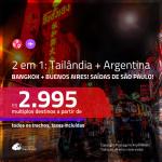 Promoção de Passagens 2 em 1 – <b>TAILÂNDIA: Bangkok + ARGENTINA: Buenos Aires</b>! A partir de R$ 2.995, todos os trechos, c/ taxas!