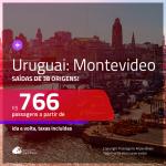 Promoção de Passagens para o <b>URUGUAI: Montevideo</b>! A partir de R$ 766, ida e volta, c/ taxas!