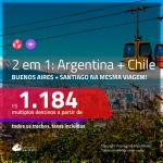 Promoção de Passagens 2 em 1 – <b>ARGENTINA: Buenos Aires + CHILE: Santiago</b>! A partir de R$ 1.184, todos os trechos, c/ taxas!