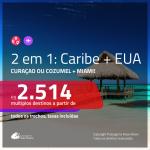 Promoção de Passagens 2 em 1 – <b>CARIBE: Curaçao ou Cozumel + Miami</b>! A partir de R$ 2.514, todos os trechos, c/ taxas!